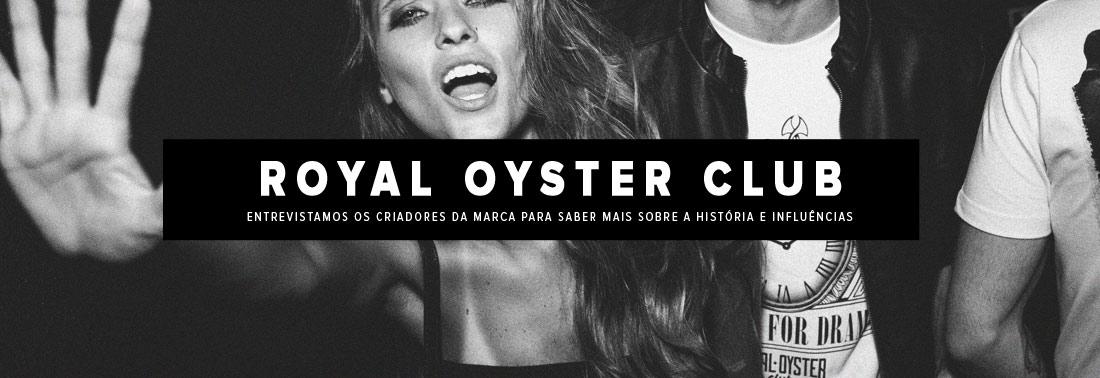 Royal Oyster Club | Trocamos uma idéia com os fundadores da marca sobre a história e inspirações