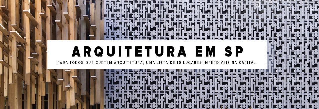 Arquitetura em São Paulo. Confira nossa lista com 10 lugares imperdíveis!