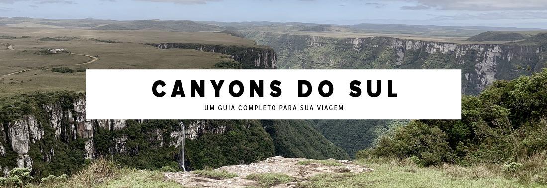 Canyons de Santa Catarina e Rio Grande do Sul. Guia completo para planejar sua viagem.