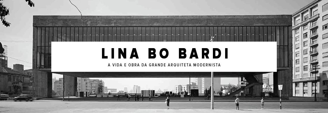 Lina Bo Bardi, uma biografia contada através de suas obras.